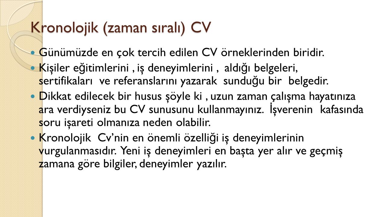 Kronolojik (zaman sıralı) CV Günümüzde en çok tercih edilen CV örneklerinden biridir.