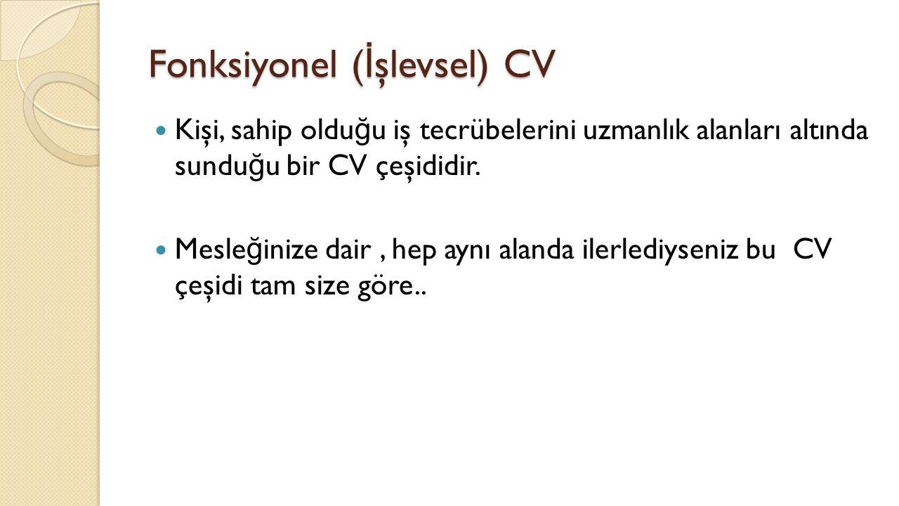 Fonksiyonel ( İ şlevsel) CV Kişi, sahip oldu ğ u iş tecrübelerini uzmanlık alanları altında sundu ğ u bir CV çeşididir.