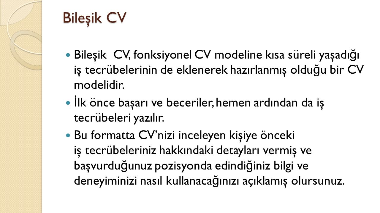Bileşik CV Bileşik CV, fonksiyonel CV modeline kısa süreli yaşadı ğ ı iş tecrübelerinin de eklenerek hazırlanmış oldu ğ u bir CV modelidir.