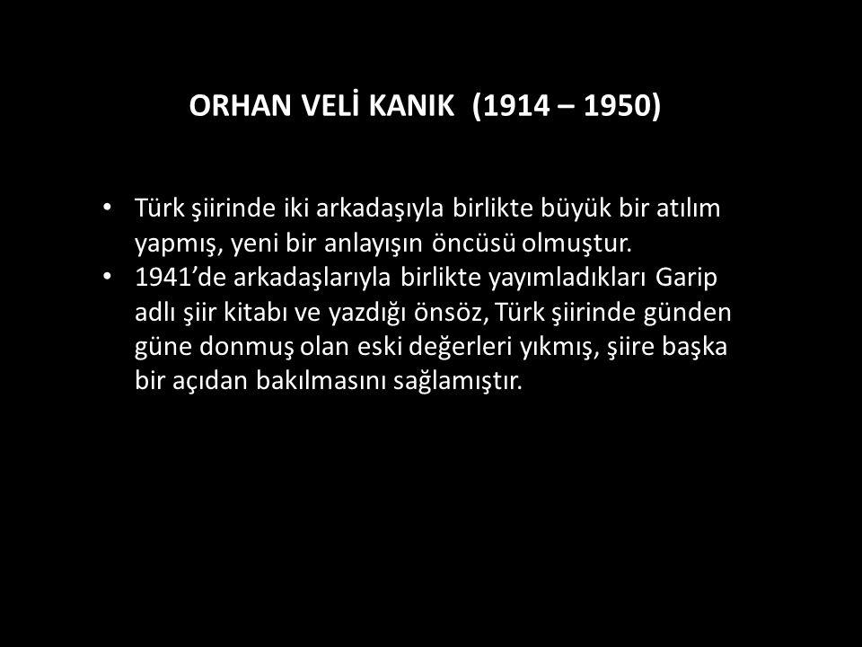 Türk şiirinde iki arkadaşıyla birlikte büyük bir atılım yapmış, yeni bir anlayışın öncüsü olmuştur. 1941'de arkadaşlarıyla birlikte yayımladıkları Gar