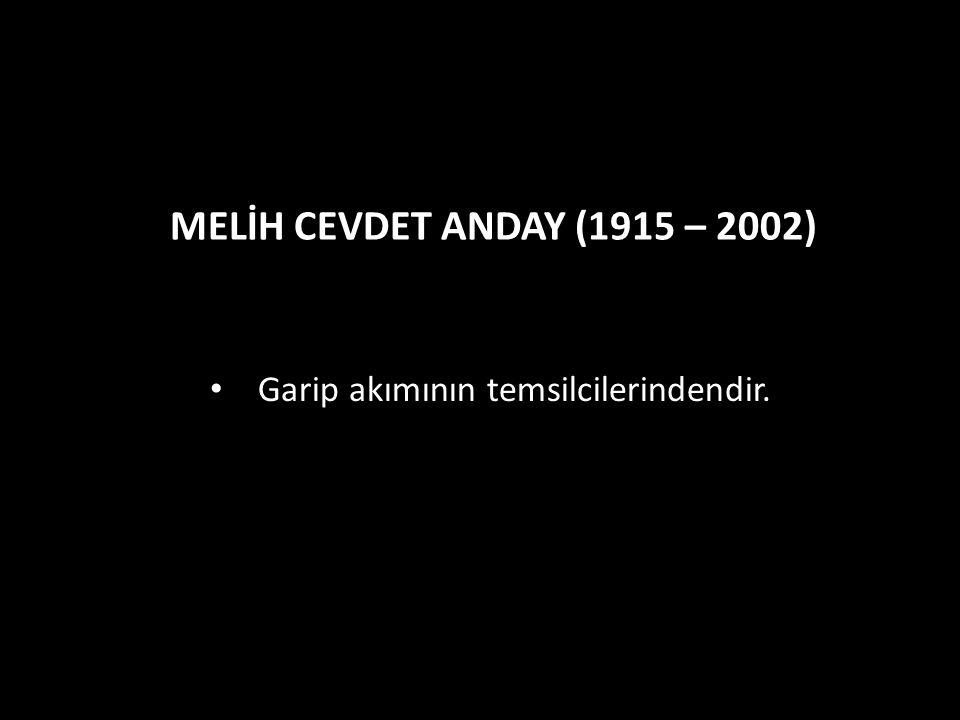 Garip akımının temsilcilerindendir. MELİH CEVDET ANDAY (1915 – 2002)