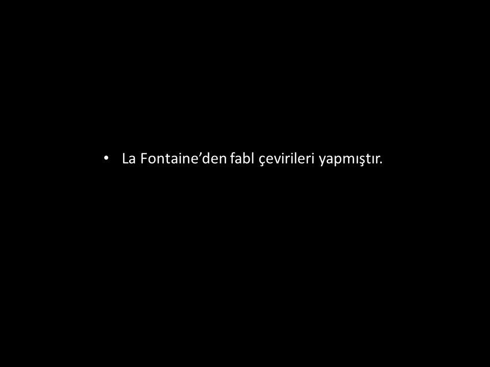 La Fontaine'den fabl çevirileri yapmıştır.