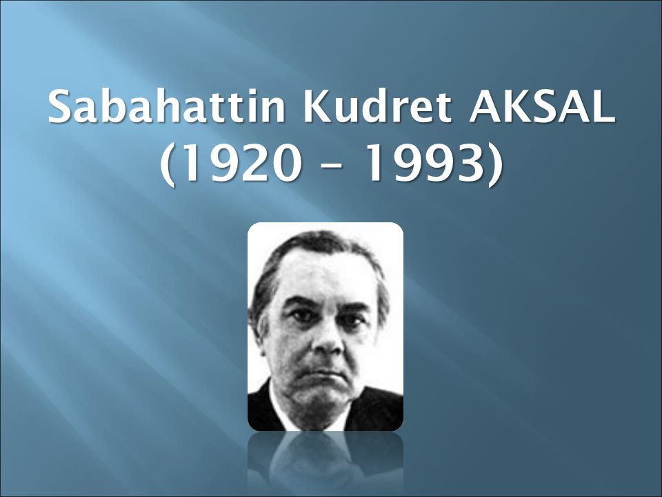 Sabahattin Kudret AKSAL (1920 – 1993)