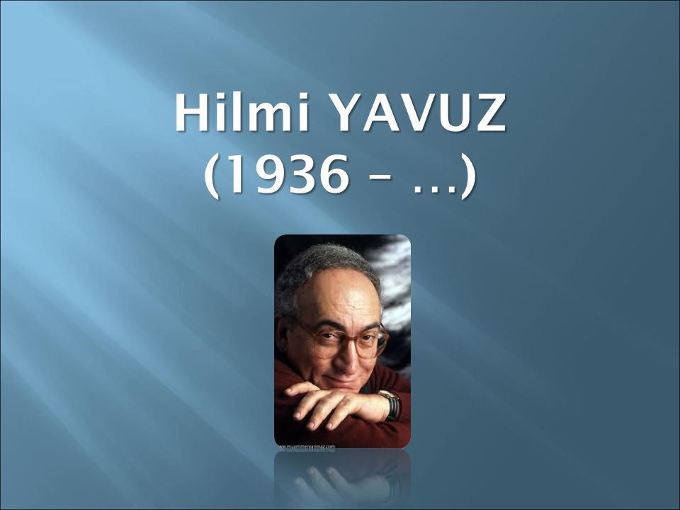 Hilmi YAVUZ (1936 – …)