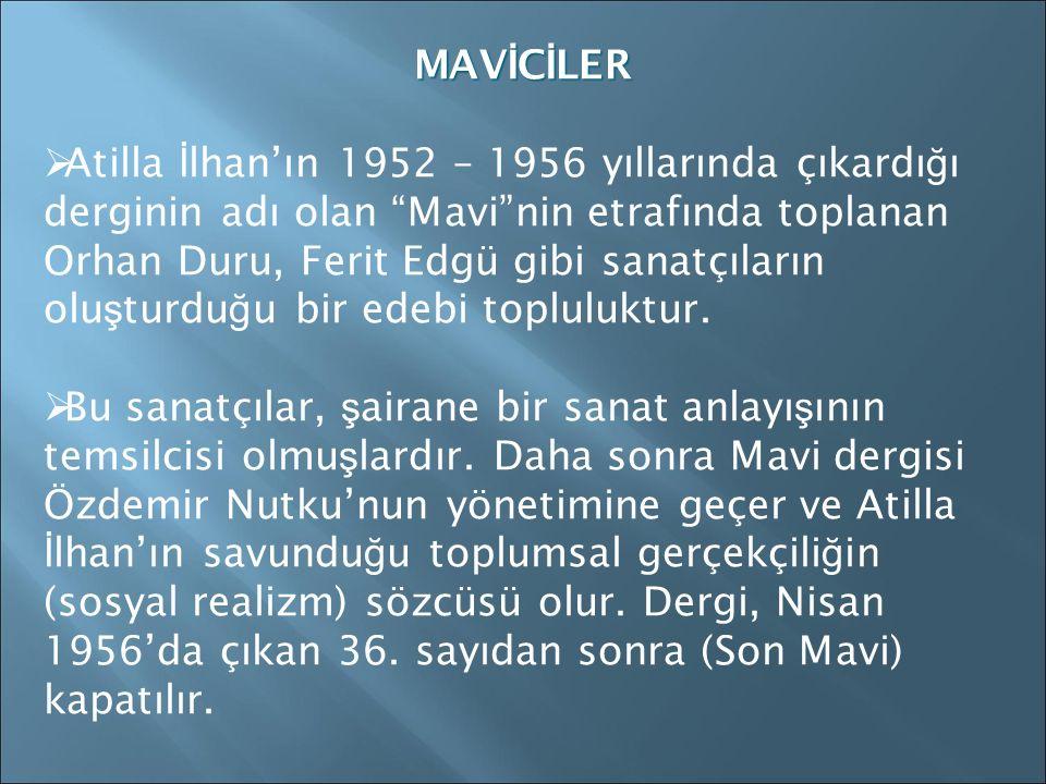MAVİCİLER AAtilla İ lhan'ın 1952 – 1956 yıllarında çıkardı ğ ı derginin adı olan Mavi nin etrafında toplanan Orhan Duru, Ferit Edgü gibi sanatçıların olu ş turdu ğ u bir edebi topluluktur.