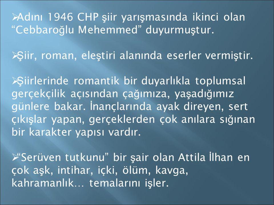  Adını 1946 CHP ş iir yarı ş masında ikinci olan Cebbaro ğ lu Mehemmed duyurmu ş tur.