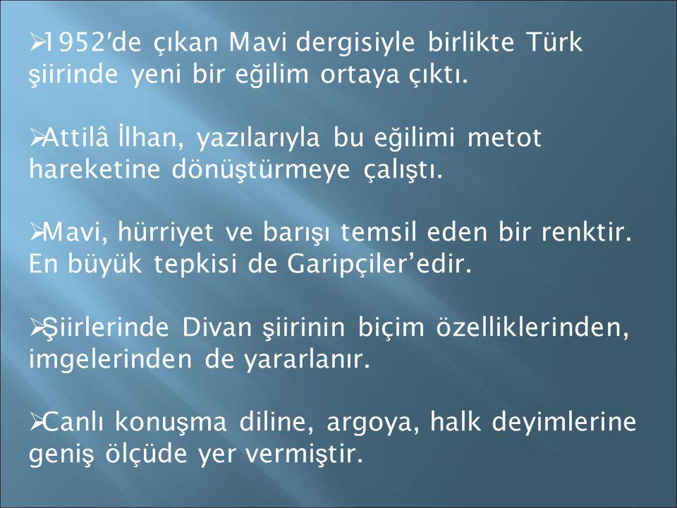  1952 ′ de çıkan Mavi dergisiyle birlikte Türk ş iirinde yeni bir e ğ ilim ortaya çıktı.