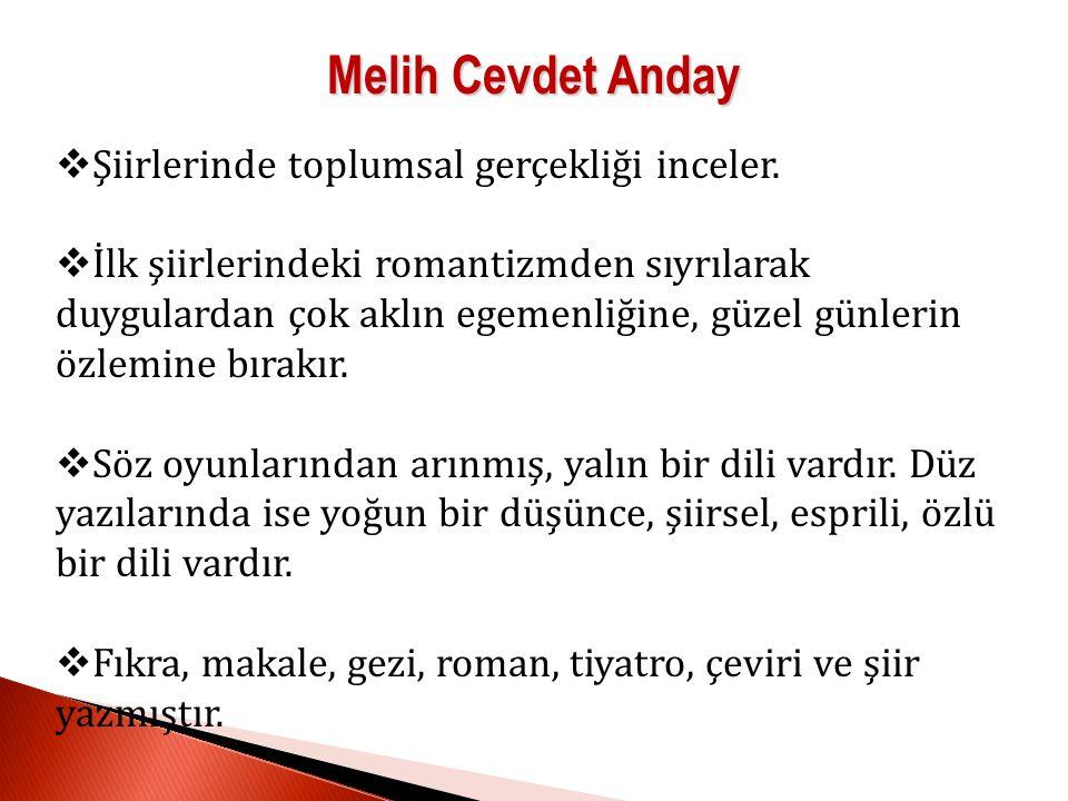 Melih Cevdet Anday  Şiirlerinde toplumsal gerçekliği inceler.