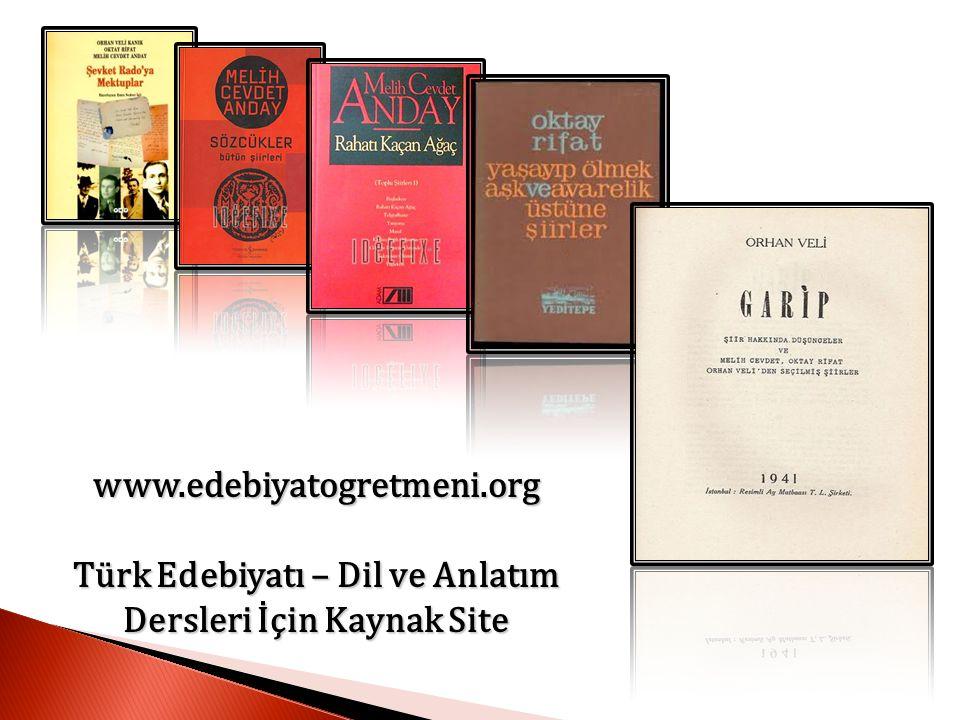 www.edebiyatogretmeni.org Türk Edebiyatı – Dil ve Anlatım Dersleri İçin Kaynak Site