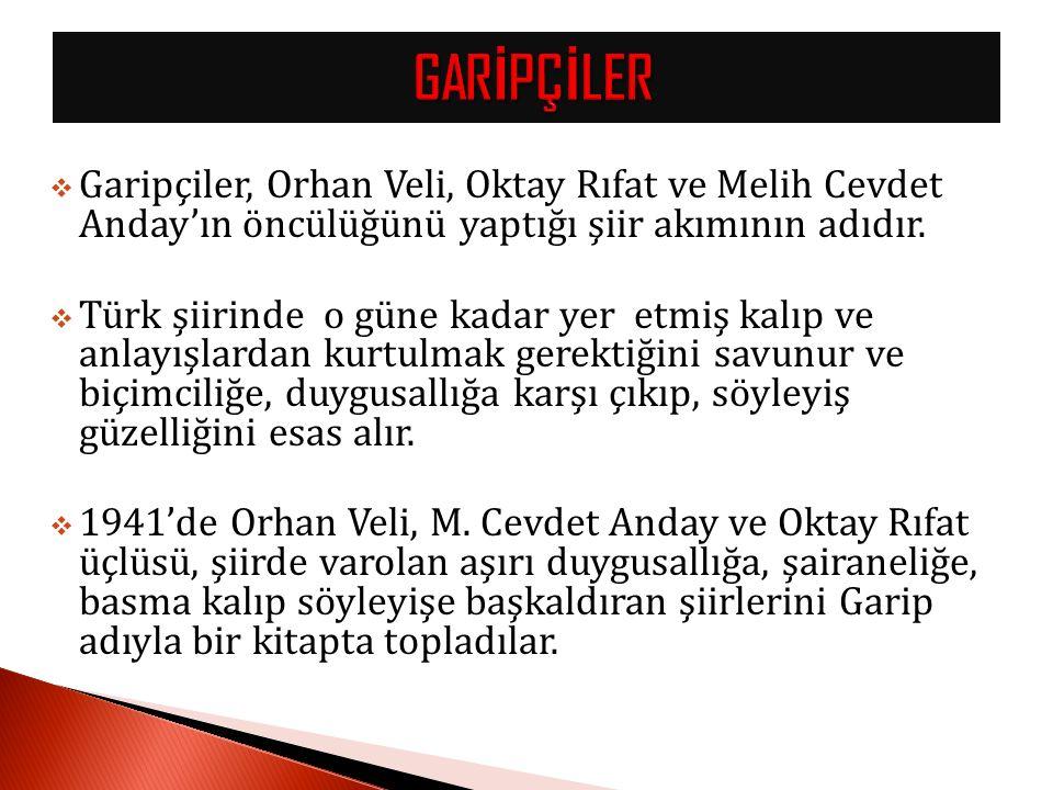  Garipçiler, Orhan Veli, Oktay Rıfat ve Melih Cevdet Anday'ın öncülüğünü yaptığı şiir akımının adıdır.