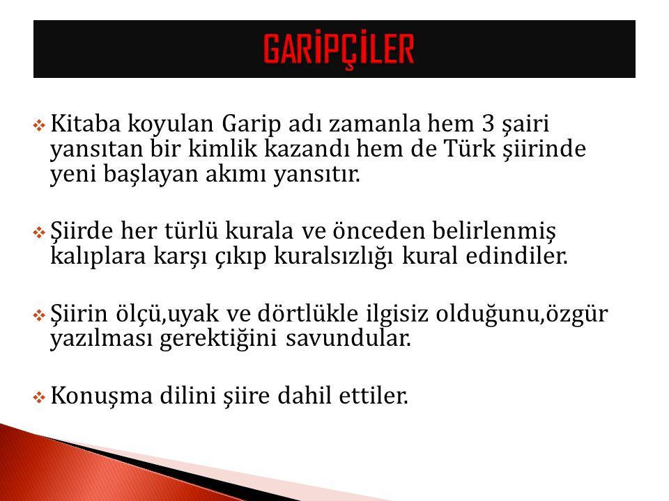  Kitaba koyulan Garip adı zamanla hem 3 şairi yansıtan bir kimlik kazandı hem de Türk şiirinde yeni başlayan akımı yansıtır.