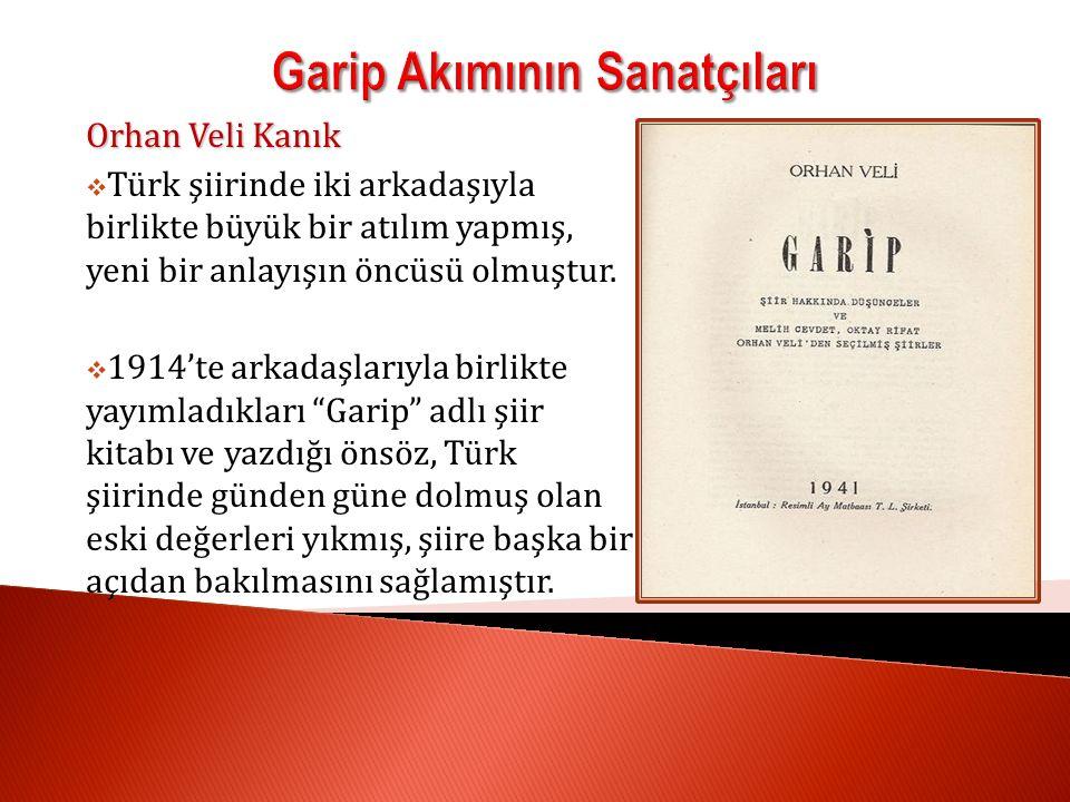 Orhan Veli Kanık  Türk şiirinde iki arkadaşıyla birlikte büyük bir atılım yapmış, yeni bir anlayışın öncüsü olmuştur.
