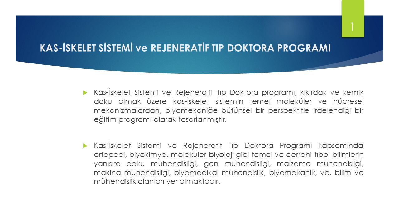  Kas-İskelet Sistemi ve Rejeneratif Tıp Doktora programı, kıkırdak ve kemik doku olmak üzere kas-İskelet sistemin temel moleküler ve hücresel mekaniz