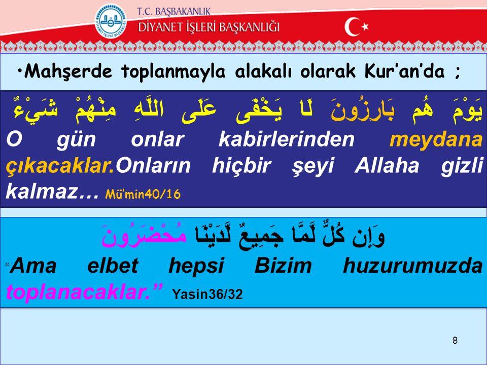 Mahşerde toplanmayla alakalı olarak Kur'an'da ; 8 يَوْمَ هُم بَارِزُونَ لَا يَخْفَى عَلَى اللَّهِ مِنْهُمْ شَيْءٌ O gün onlar kabirlerinden meydana çı