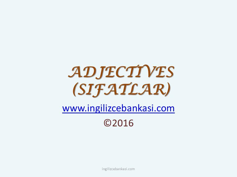 ADJECTIVES (SIFATLAR) www.ingilizcebankasi.com ©2016 ingilizcebankasi.com