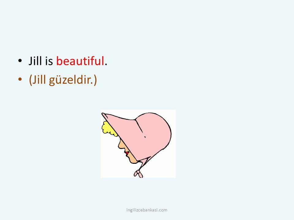 Jill is beautiful. (Jill güzeldir.) ingilizcebankasi.com