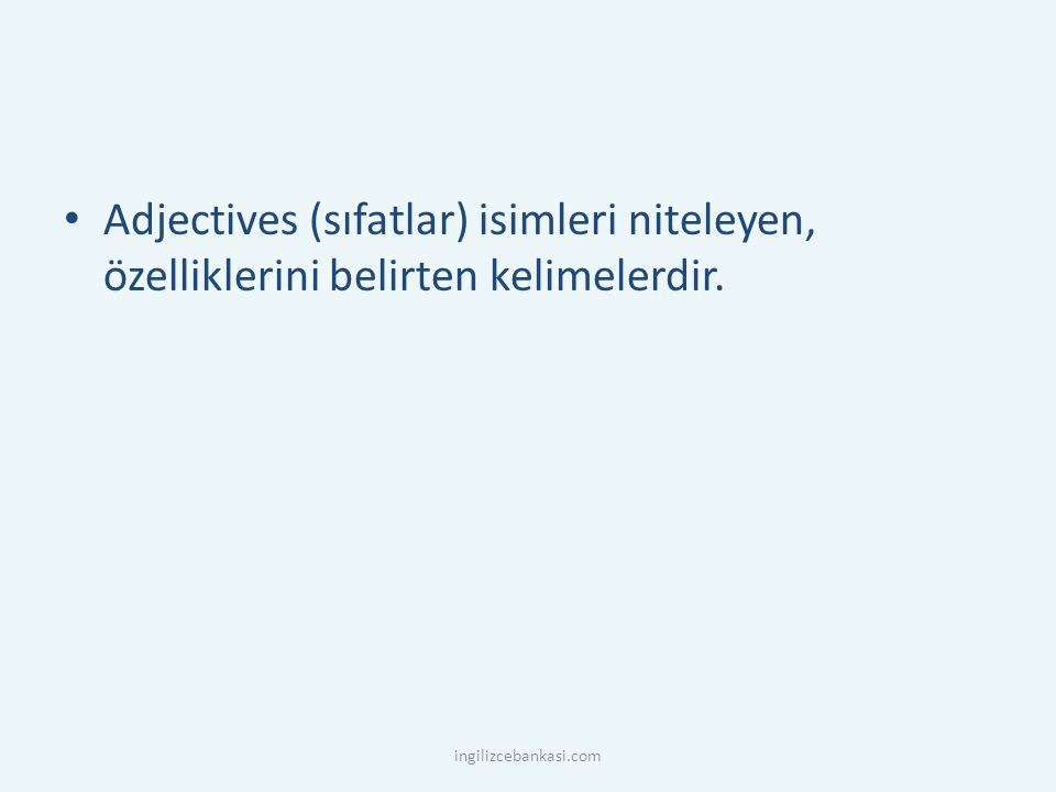 Adjectives (sıfatlar) isimleri niteleyen, özelliklerini belirten kelimelerdir. ingilizcebankasi.com