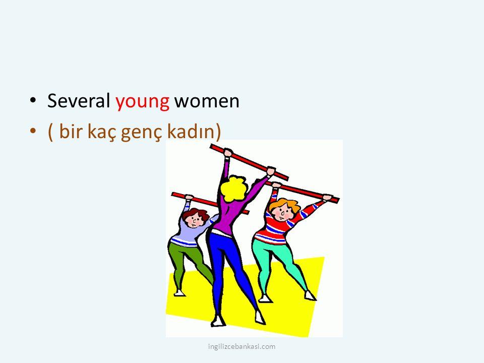 Several young women ( bir kaç genç kadın) ingilizcebankasi.com