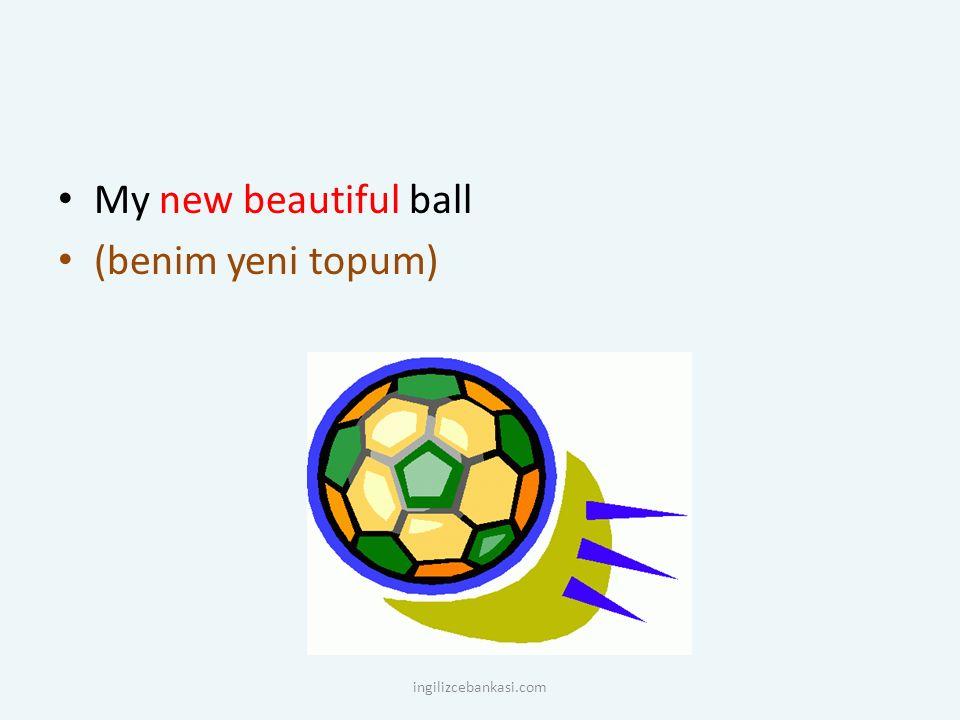 My new beautiful ball (benim yeni topum) ingilizcebankasi.com