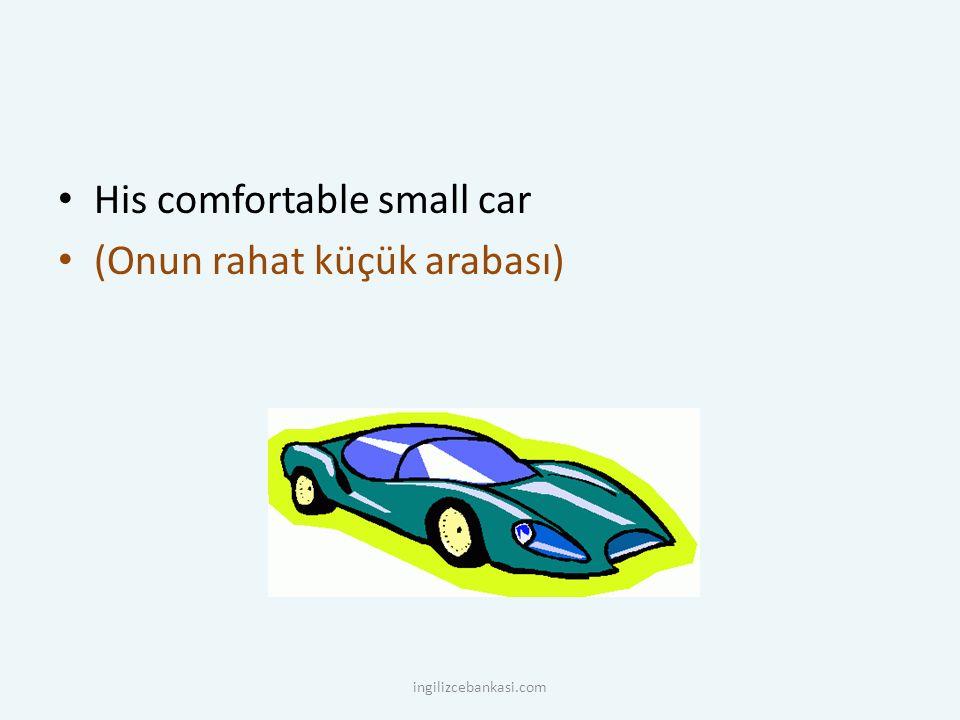 His comfortable small car (Onun rahat küçük arabası) ingilizcebankasi.com