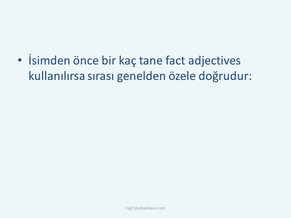 İsimden önce bir kaç tane fact adjectives kullanılırsa sırası genelden özele doğrudur: ingilizcebankasi.com