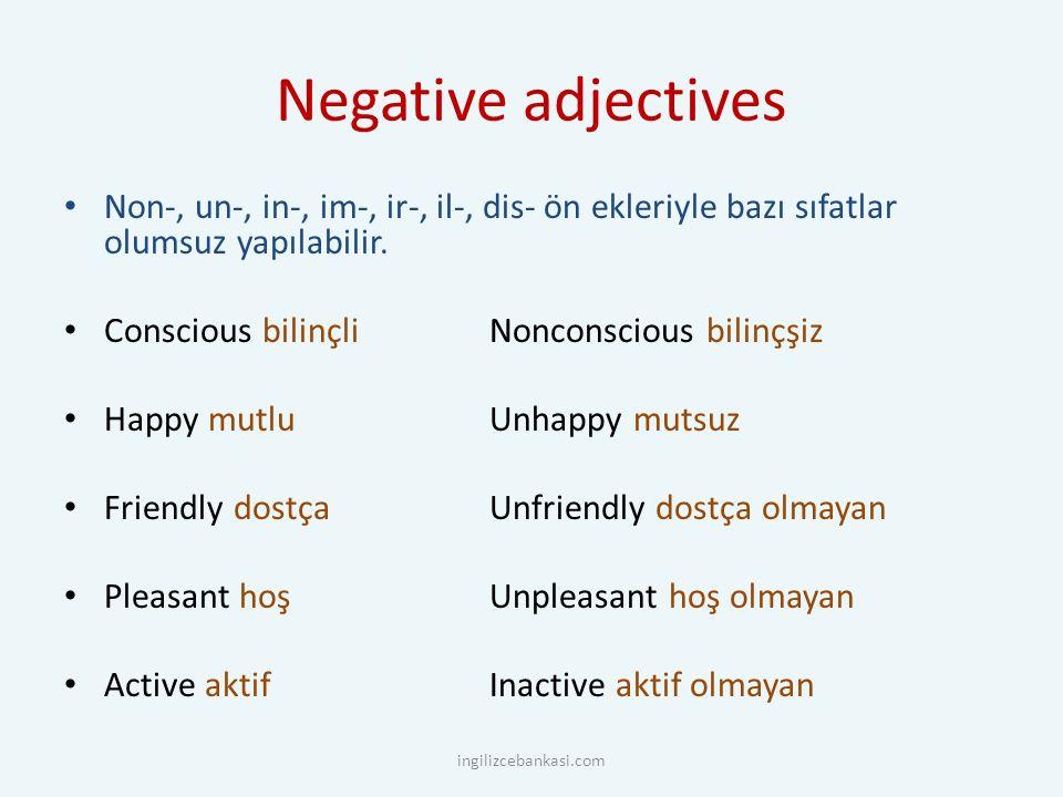 Negative adjectives Non-, un-, in-, im-, ir-, il-, dis- ön ekleriyle bazı sıfatlar olumsuz yapılabilir.
