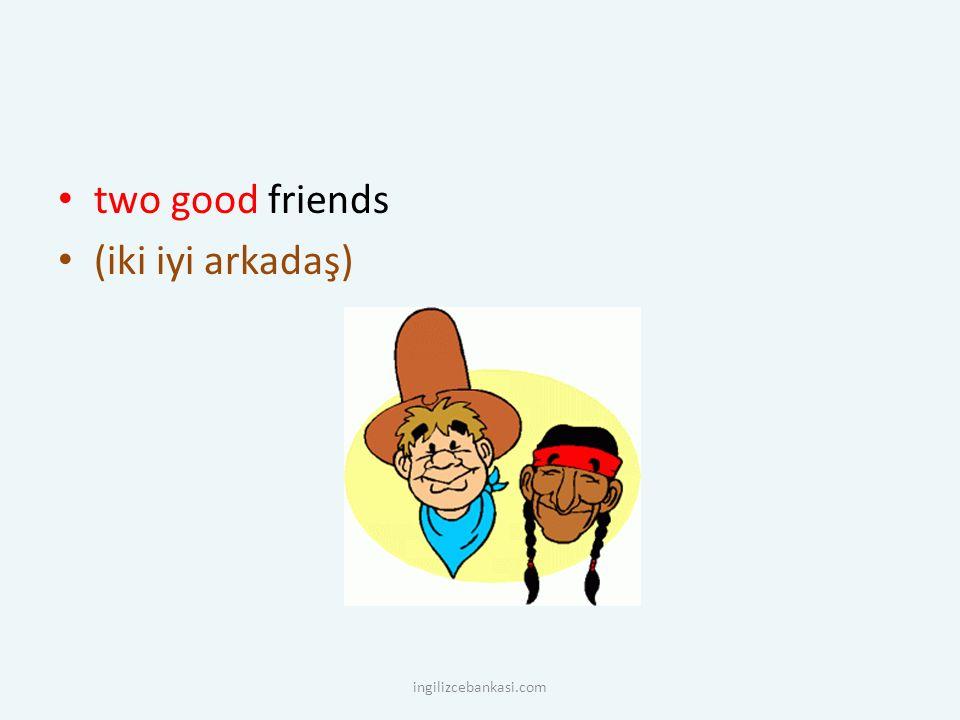 two good friends (iki iyi arkadaş) ingilizcebankasi.com