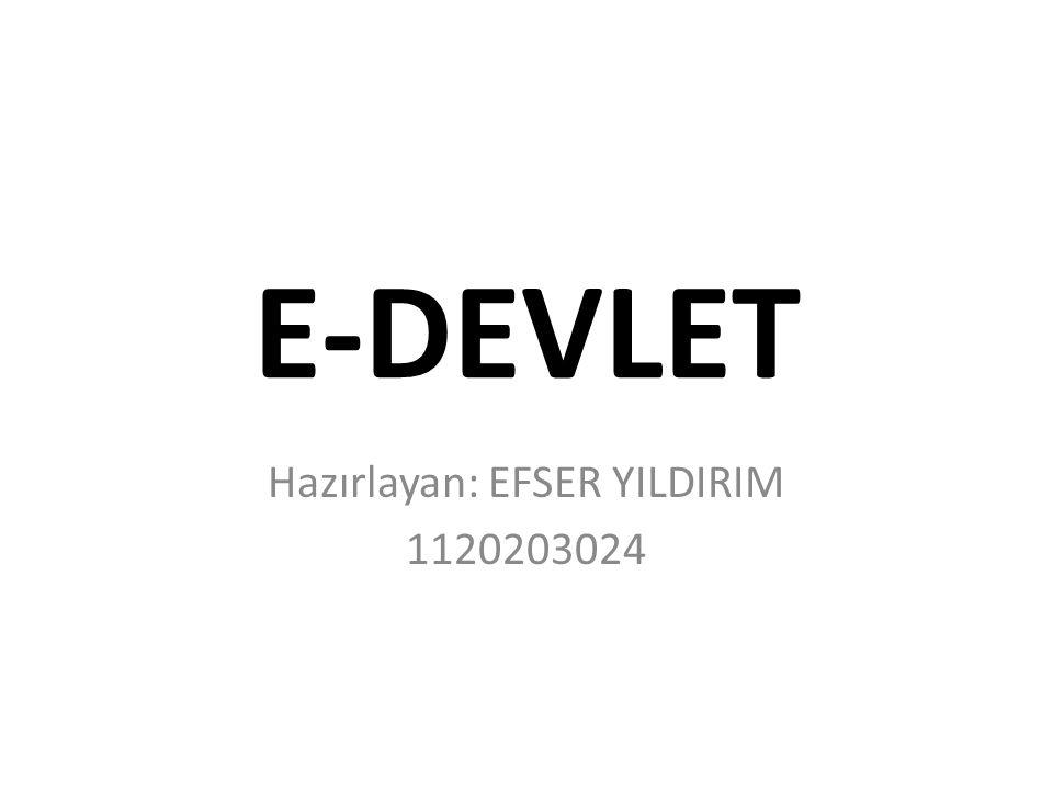 E-DEVLET Hazırlayan: EFSER YILDIRIM 1120203024