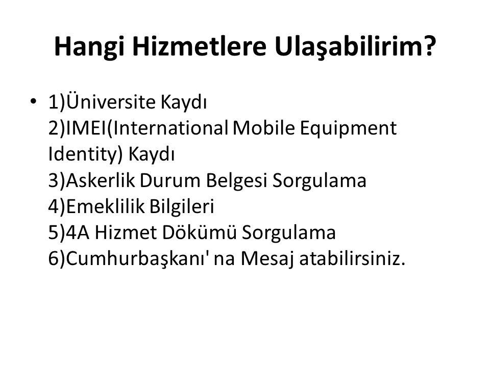 Hangi Hizmetlere Ulaşabilirim? 1)Üniversite Kaydı 2)IMEI(International Mobile Equipment Identity) Kaydı 3)Askerlik Durum Belgesi Sorgulama 4)Emeklilik