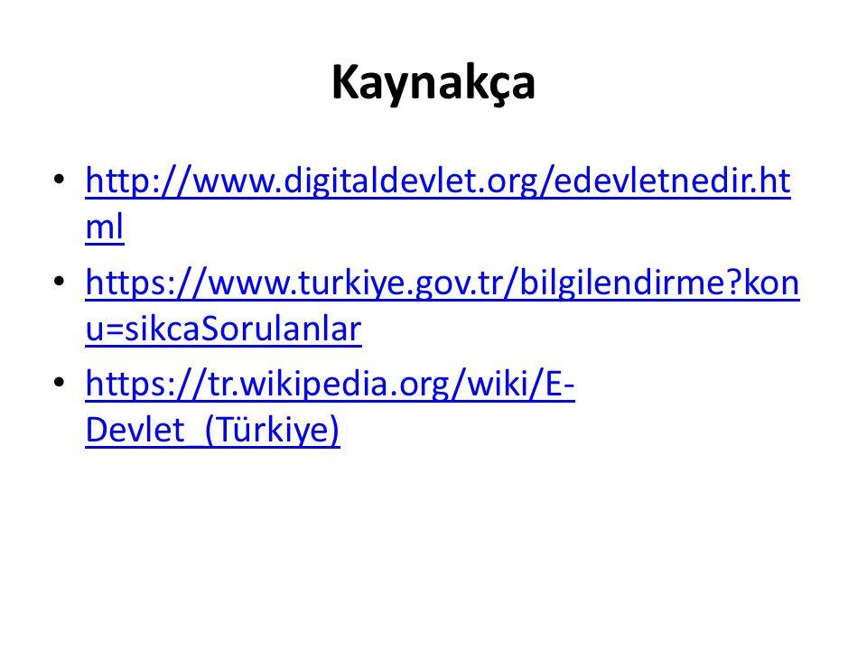 Kaynakça http://www.digitaldevlet.org/edevletnedir.ht ml http://www.digitaldevlet.org/edevletnedir.ht ml https://www.turkiye.gov.tr/bilgilendirme kon u=sikcaSorulanlar https://www.turkiye.gov.tr/bilgilendirme kon u=sikcaSorulanlar https://tr.wikipedia.org/wiki/E- Devlet_(Türkiye) https://tr.wikipedia.org/wiki/E- Devlet_(Türkiye)