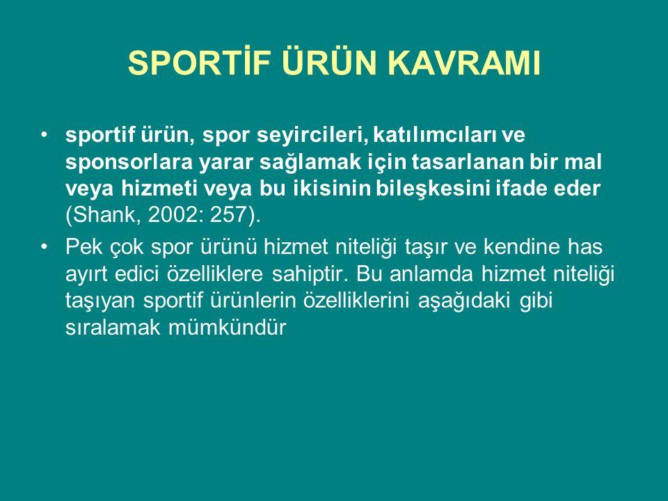 SPORTİF ÜRÜN KAVRAMI sportif ürün, spor seyircileri, katılımcıları ve sponsorlara yarar sağlamak için tasarlanan bir mal veya hizmeti veya bu ikisinin bileşkesini ifade eder (Shank, 2002: 257).