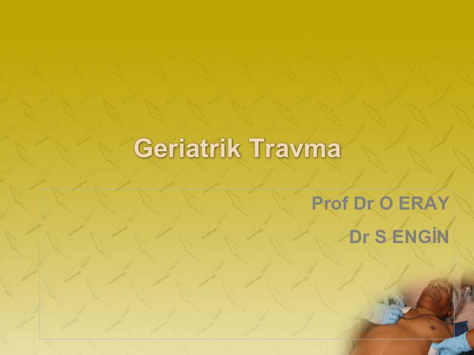 Geriatrik Travma Prof Dr O ERAY Dr S ENGİN