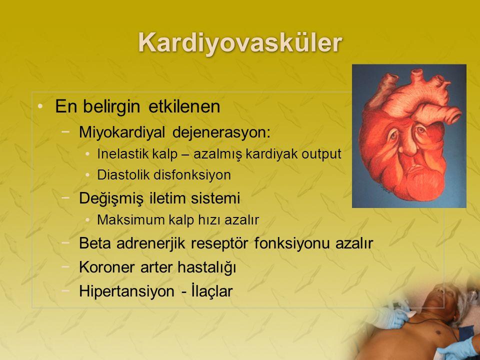 Kardiyovasküler En belirgin etkilenen −Miyokardiyal dejenerasyon: Inelastik kalp – azalmış kardiyak output Diastolik disfonksiyon −Değişmiş iletim sistemi Maksimum kalp hızı azalır −Beta adrenerjik reseptör fonksiyonu azalır −Koroner arter hastalığı −Hipertansiyon - İlaçlar