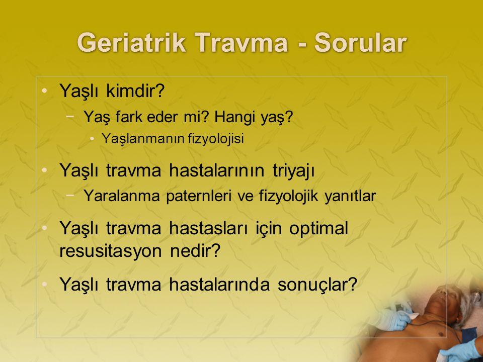 Geriatrik Travma - Sorular Yaşlı kimdir. −Yaş fark eder mi.