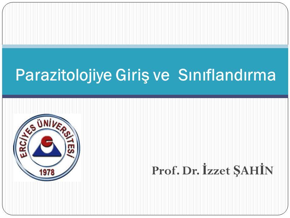 Prof. Dr. İ zzet Ş AH İ N Parazitolojiye Giriş ve Sınıflandırma