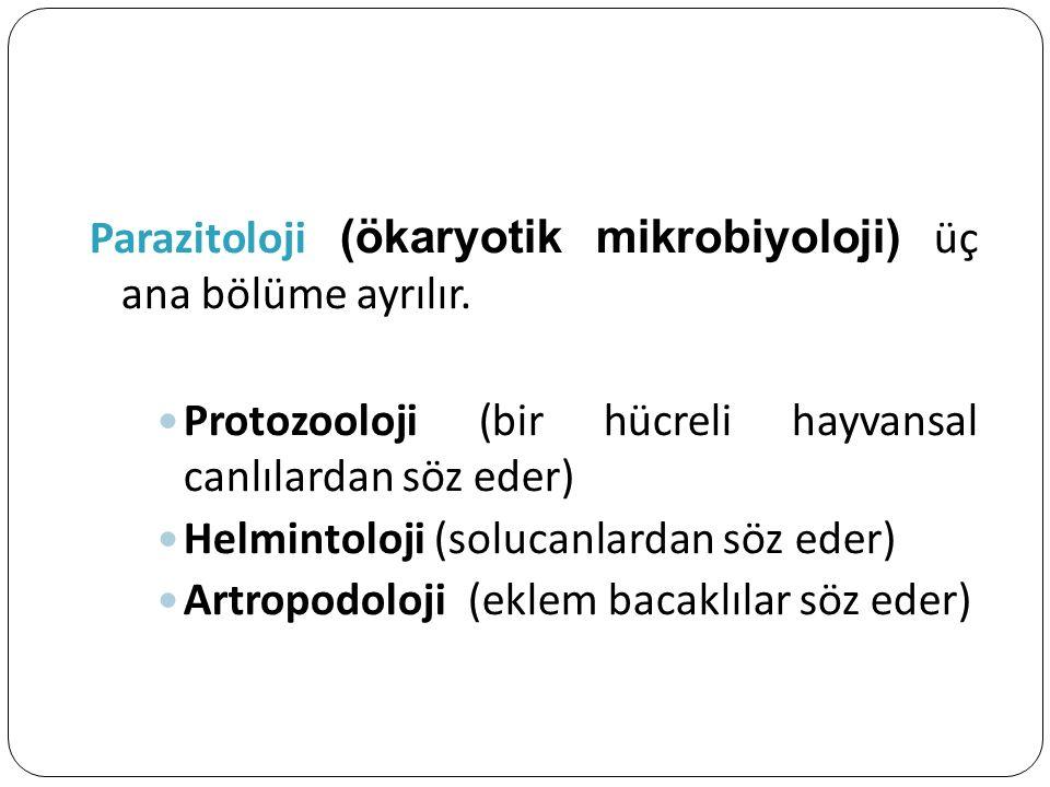 Parazitoloji (ökaryotik mikrobiyoloji) üç ana bölüme ayrılır. Protozooloji (bir hücreli hayvansal canlılardan söz eder) Helmintoloji (solucanlardan sö