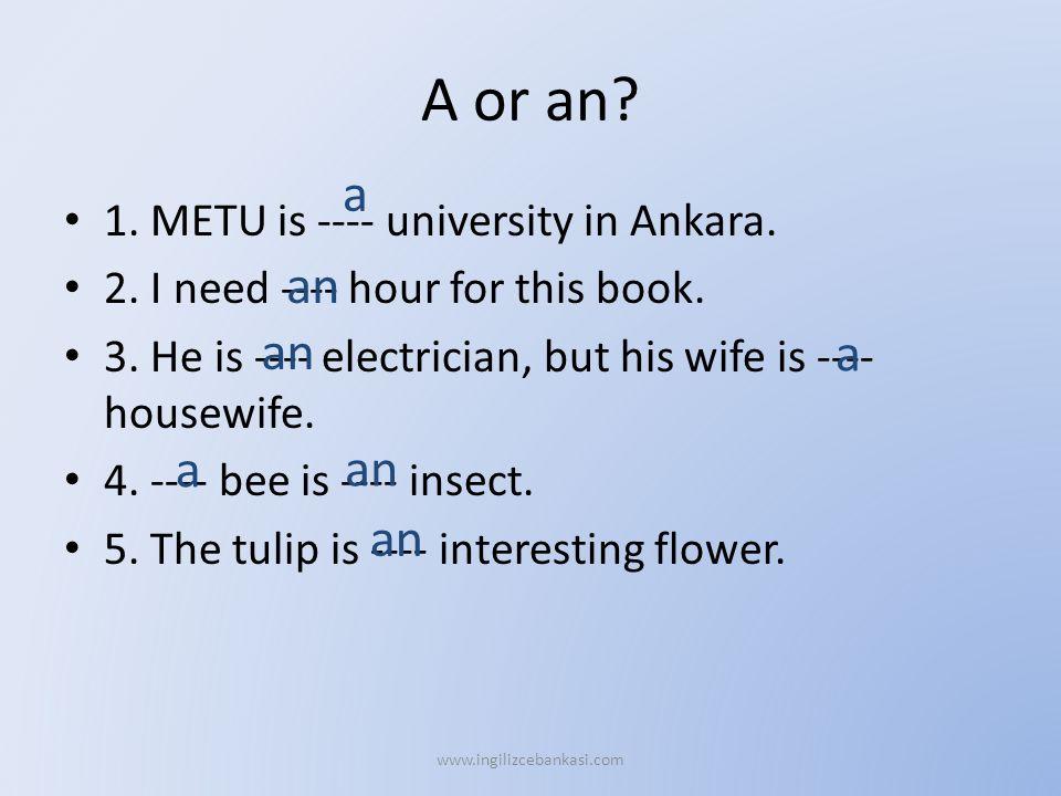 A or an. 1. METU is ---- university in Ankara. 2.