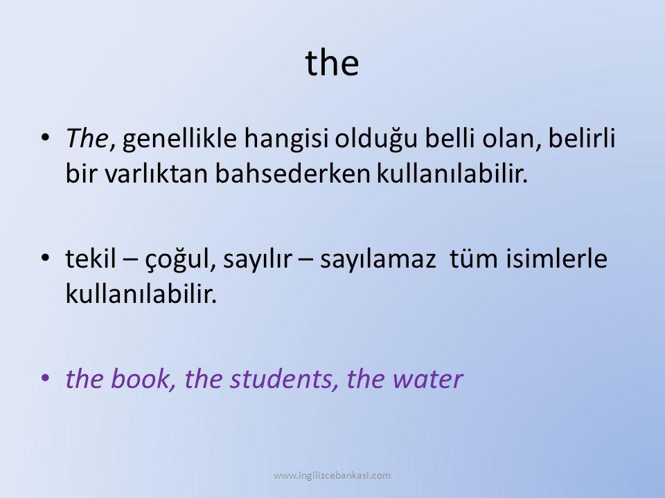 the The, genellikle hangisi olduğu belli olan, belirli bir varlıktan bahsederken kullanılabilir.