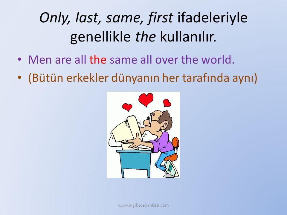 Only, last, same, first ifadeleriyle genellikle the kullanılır.