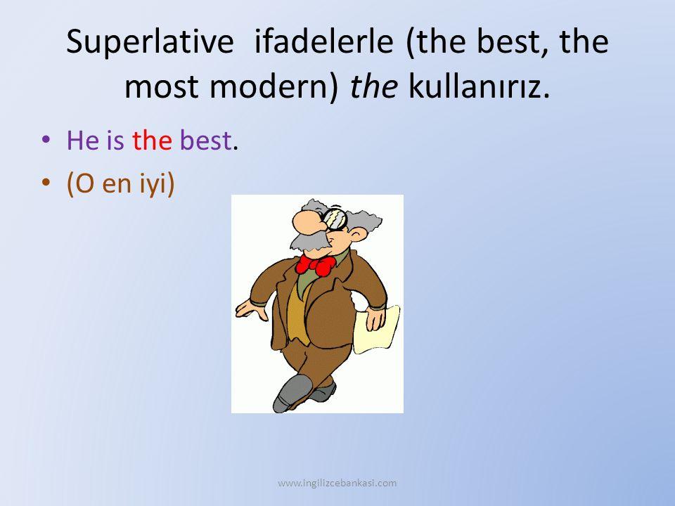 Superlative ifadelerle (the best, the most modern) the kullanırız. He is the best. (O en iyi) www.ingilizcebankasi.com