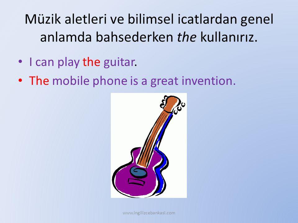 Müzik aletleri ve bilimsel icatlardan genel anlamda bahsederken the kullanırız. I can play the guitar. The mobile phone is a great invention. www.ingi