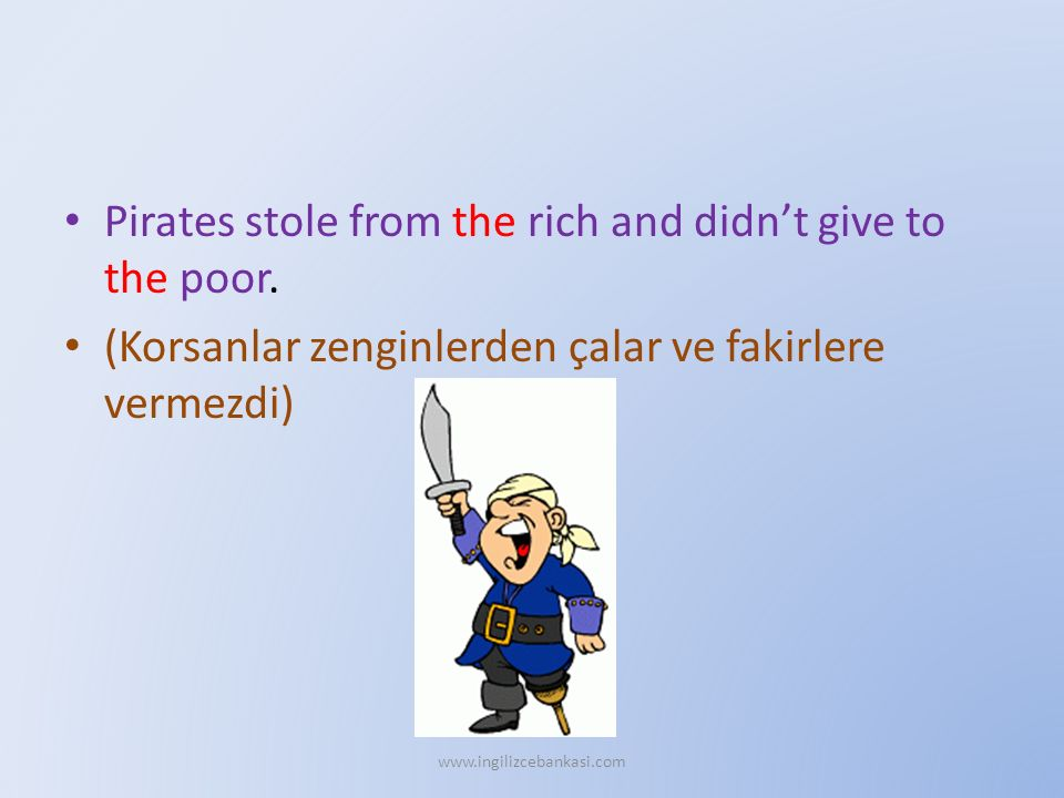 Pirates stole from the rich and didn't give to the poor.