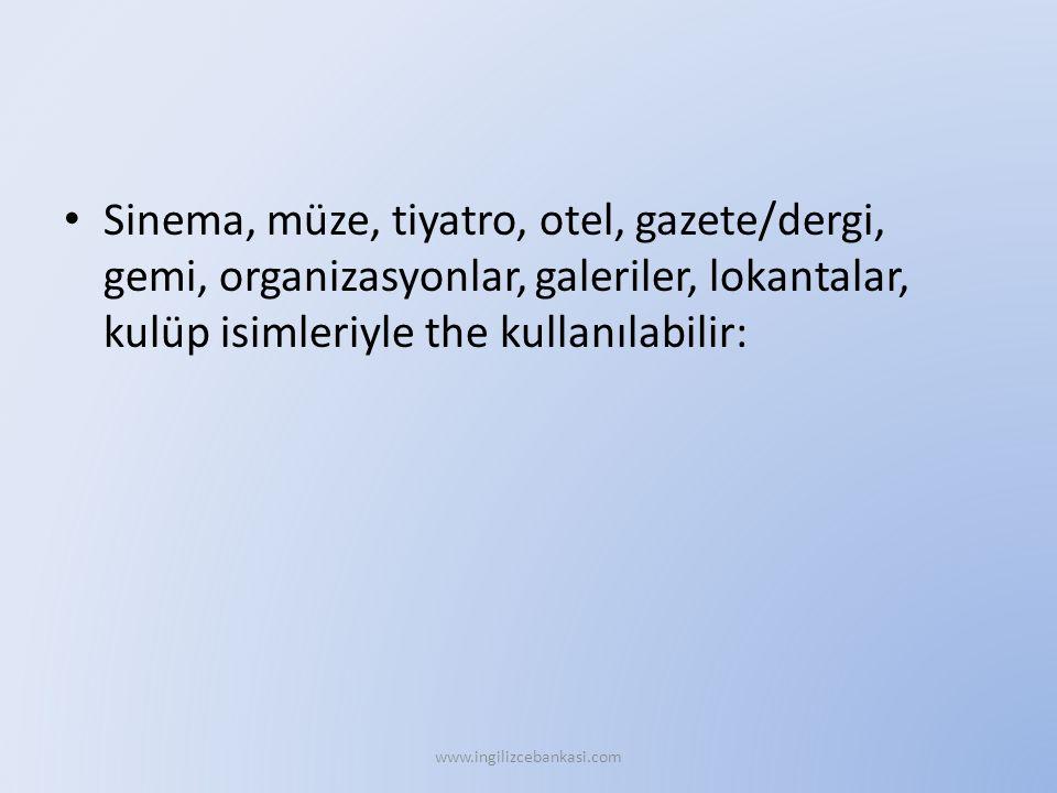 Sinema, müze, tiyatro, otel, gazete/dergi, gemi, organizasyonlar, galeriler, lokantalar, kulüp isimleriyle the kullanılabilir: www.ingilizcebankasi.co