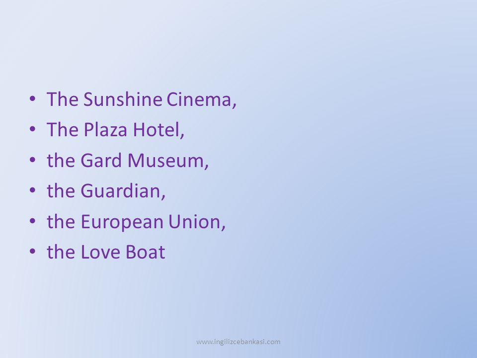 The Sunshine Cinema, The Plaza Hotel, the Gard Museum, the Guardian, the European Union, the Love Boat www.ingilizcebankasi.com