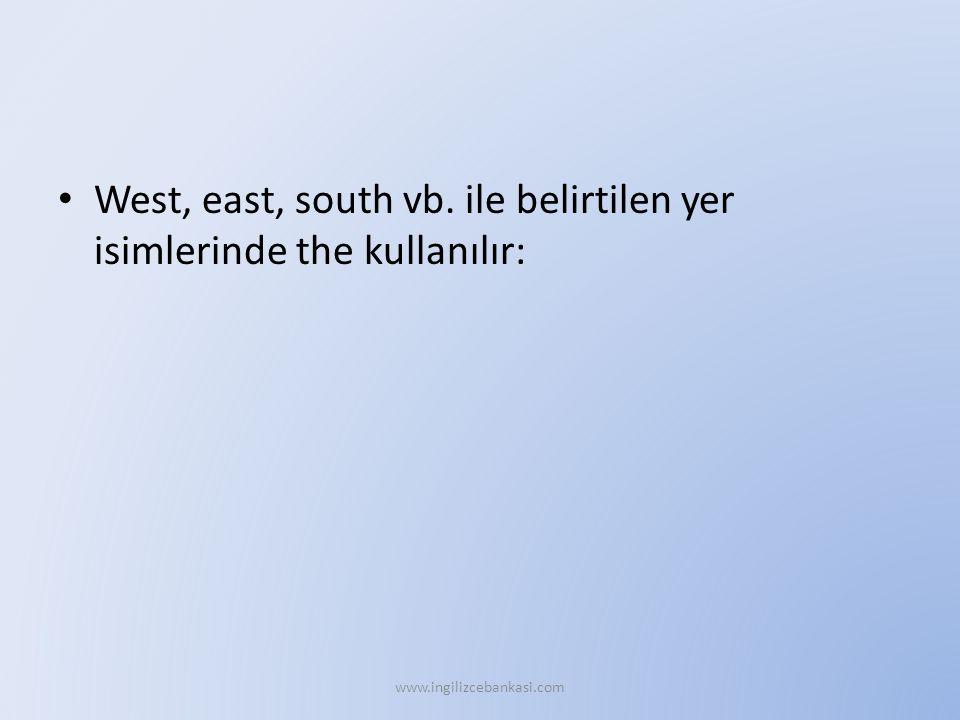 West, east, south vb. ile belirtilen yer isimlerinde the kullanılır: www.ingilizcebankasi.com
