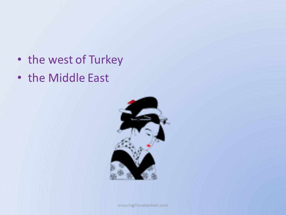 the west of Turkey the Middle East www.ingilizcebankasi.com