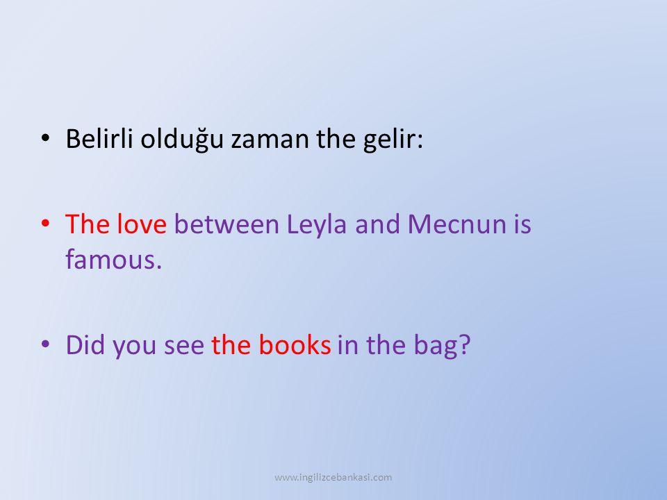 Belirli olduğu zaman the gelir: The love between Leyla and Mecnun is famous. Did you see the books in the bag? www.ingilizcebankasi.com