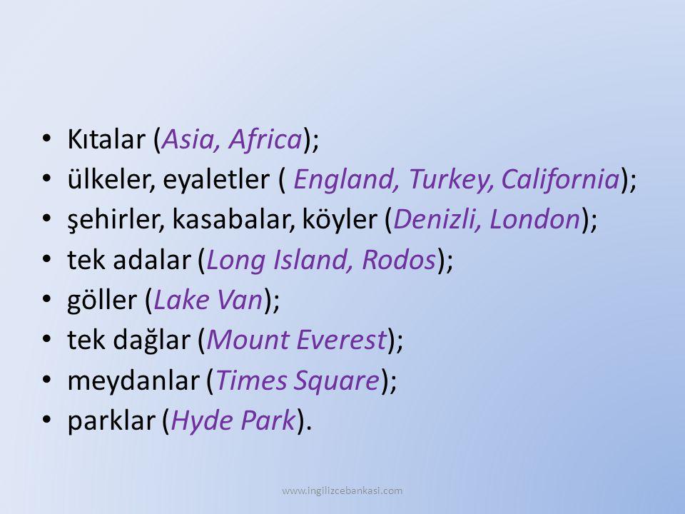 Kıtalar (Asia, Africa); ülkeler, eyaletler ( England, Turkey, California); şehirler, kasabalar, köyler (Denizli, London); tek adalar (Long Island, Rodos); göller (Lake Van); tek dağlar (Mount Everest); meydanlar (Times Square); parklar (Hyde Park).