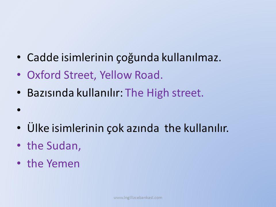 Cadde isimlerinin çoğunda kullanılmaz. Oxford Street, Yellow Road.