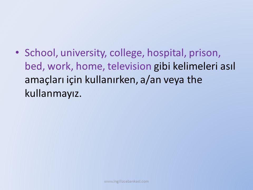 School, university, college, hospital, prison, bed, work, home, television gibi kelimeleri asıl amaçları için kullanırken, a/an veya the kullanmayız.